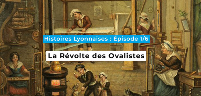 Histoires Lyonnaises – Épisode 1/6 : la Révolte des Ovalistes